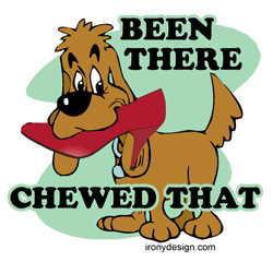 Been There Chewed That - Dog Slogan Design
